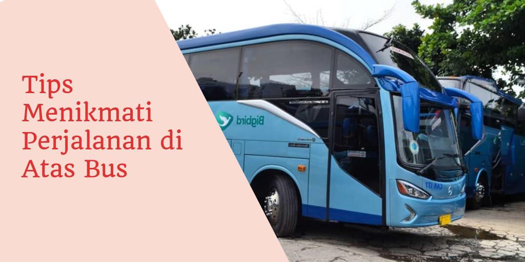 Tips Menikmati Perjalanan di Atas Bus